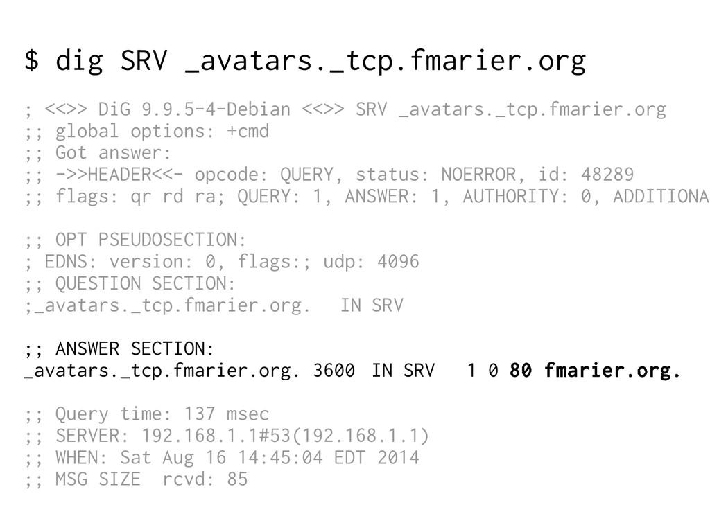 $ dig SRV _avatars._tcp.fmarier.org ; <<>> DiG ...