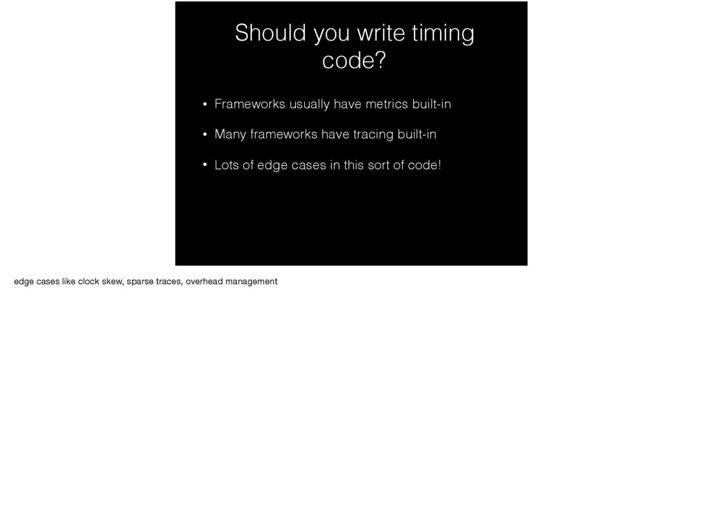 Should you write timing code? • Frameworks usua...