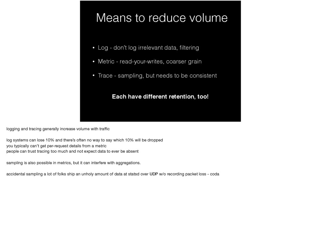 Means to reduce volume • Log - don't log irrele...