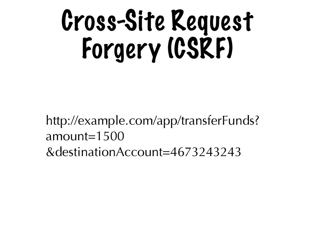Cross-Site Request Forgery (CSRF) http://exampl...