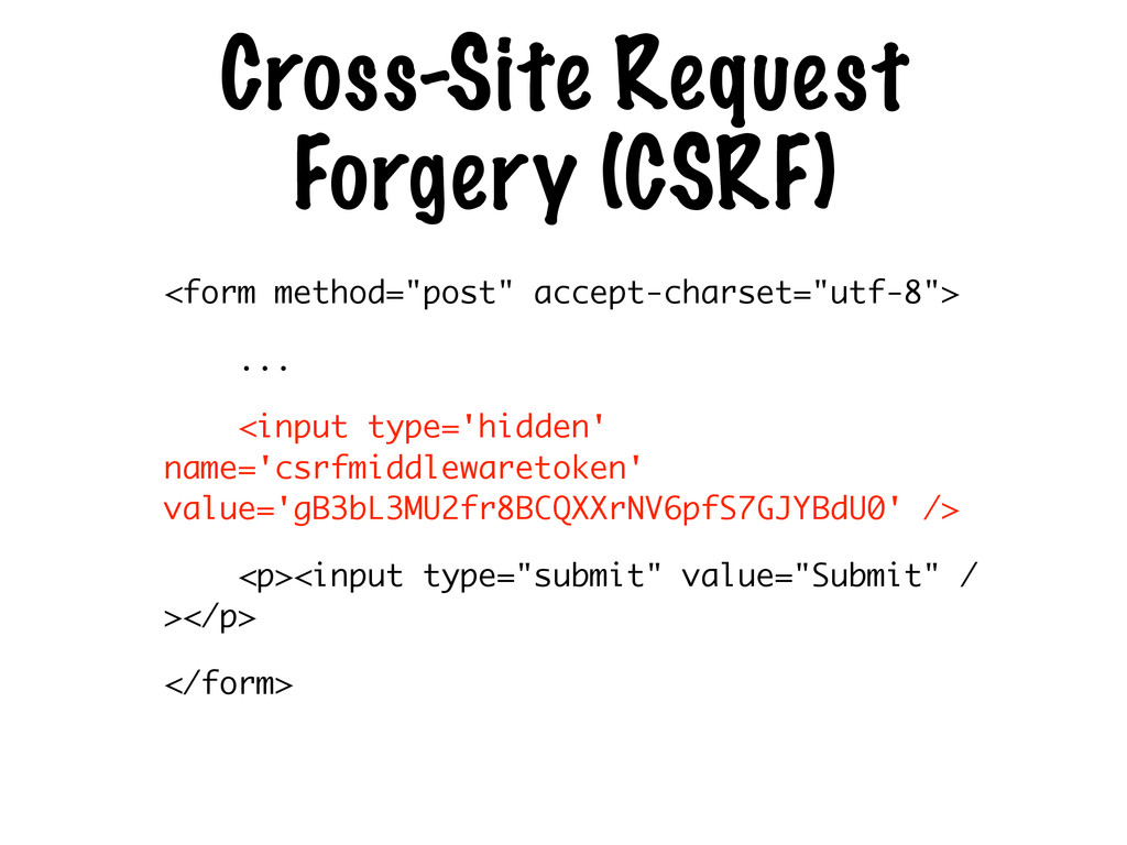 Cross-Site Request Forgery (CSRF) <form method=...