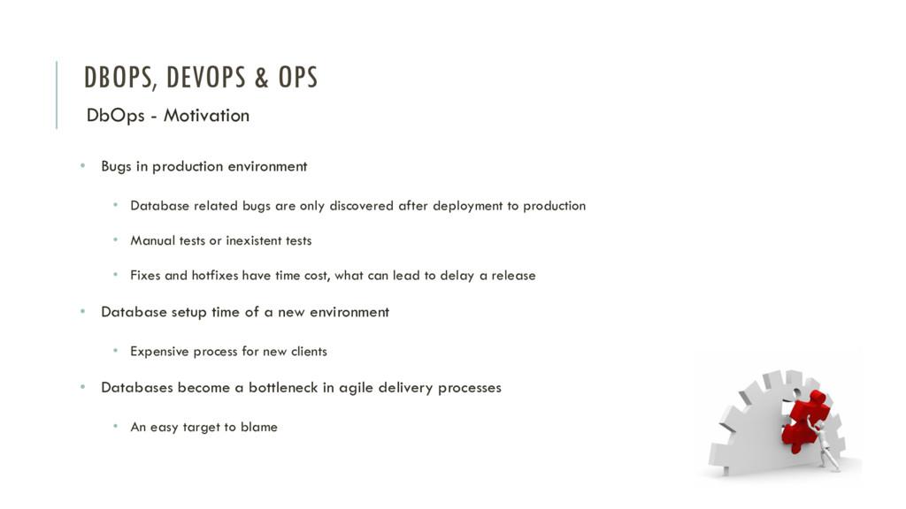 DBOPS, DEVOPS & OPS DbOps - Motivation • Bugs i...