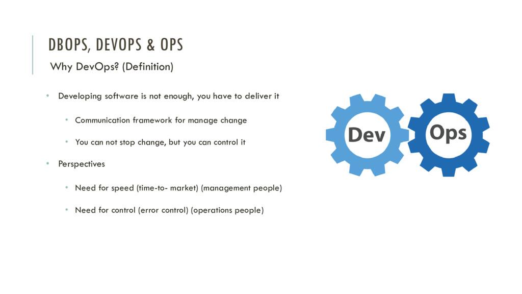 DBOPS, DEVOPS & OPS Why DevOps? (Definition) • ...