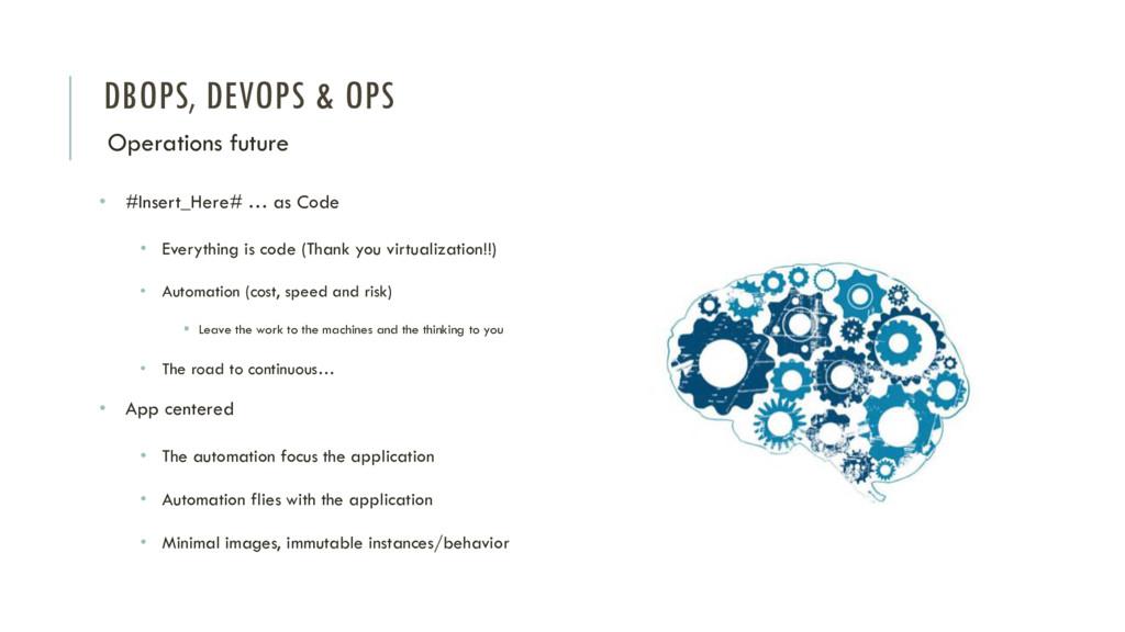 DBOPS, DEVOPS & OPS Operations future • #Insert...