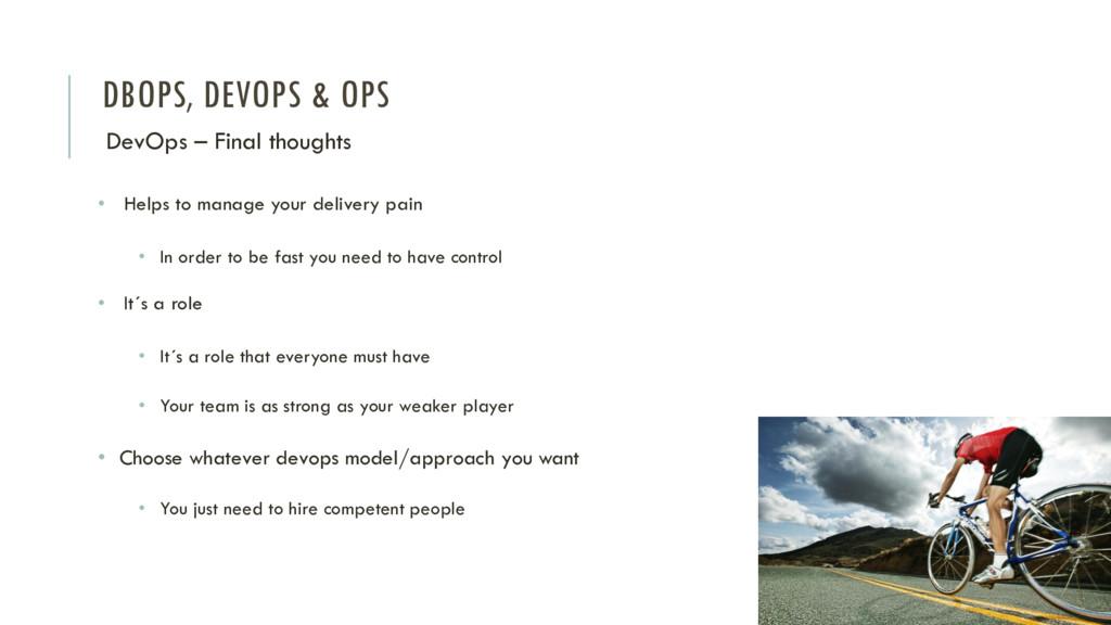 DBOPS, DEVOPS & OPS DevOps – Final thoughts • H...