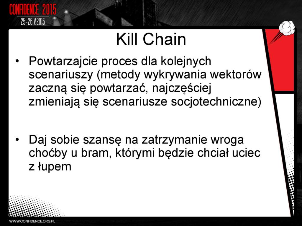 Kill Chain • Powtarzajcie proces dla kolejnych...