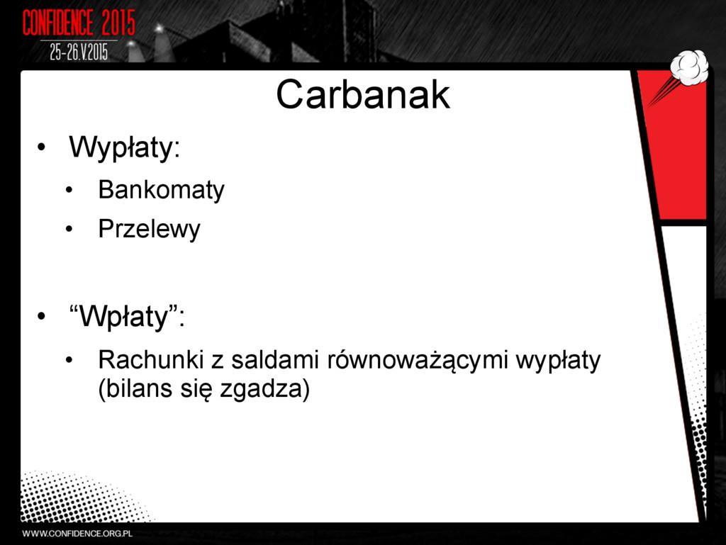 Carbanak • Wypłaty: • Bankomaty • Przelewy •...