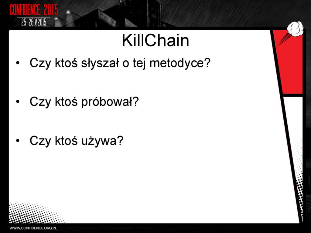 KillChain • Czy ktoś słyszał o tej metodyce? •...