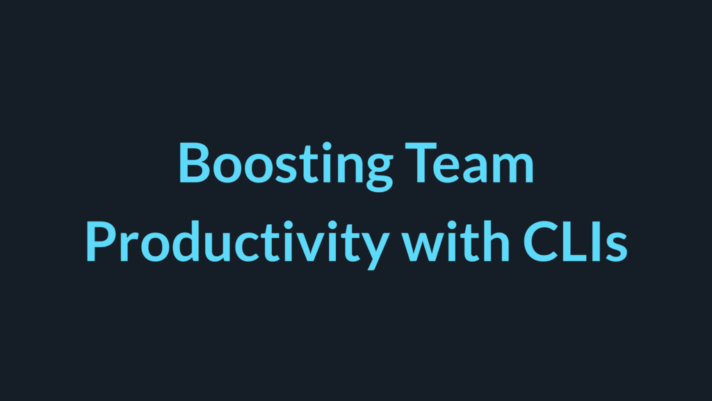 Boosting Team Productivity with CLIs
