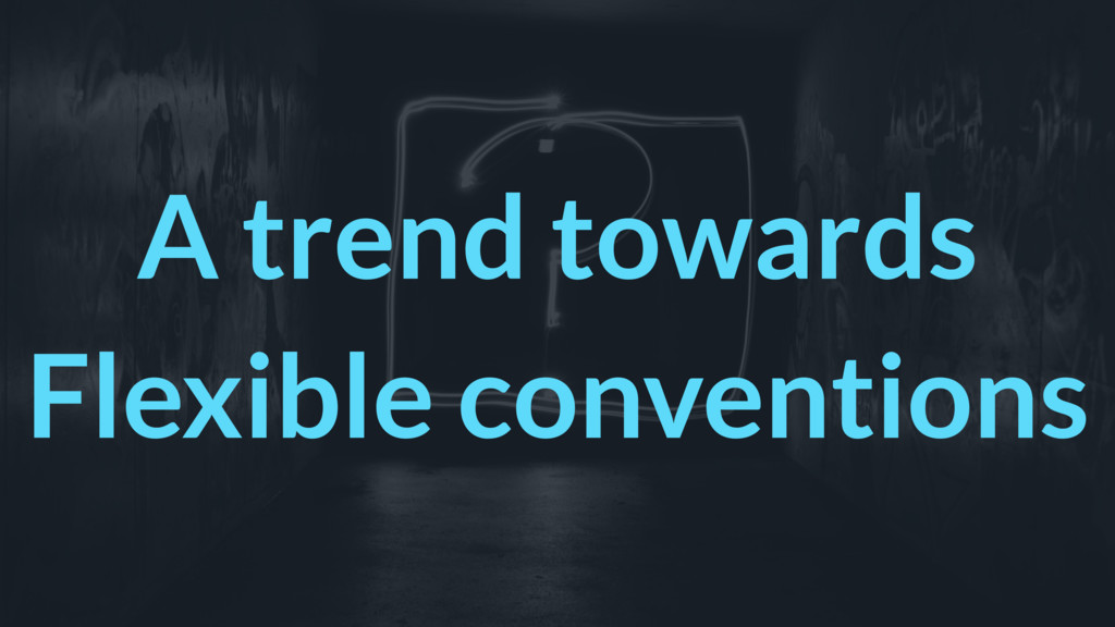 A trend towards Flexible conventions