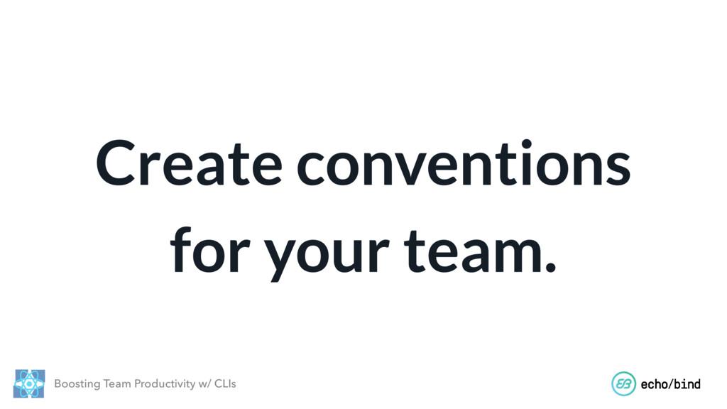 Boosting Team Productivity w/ CLIs Create conve...
