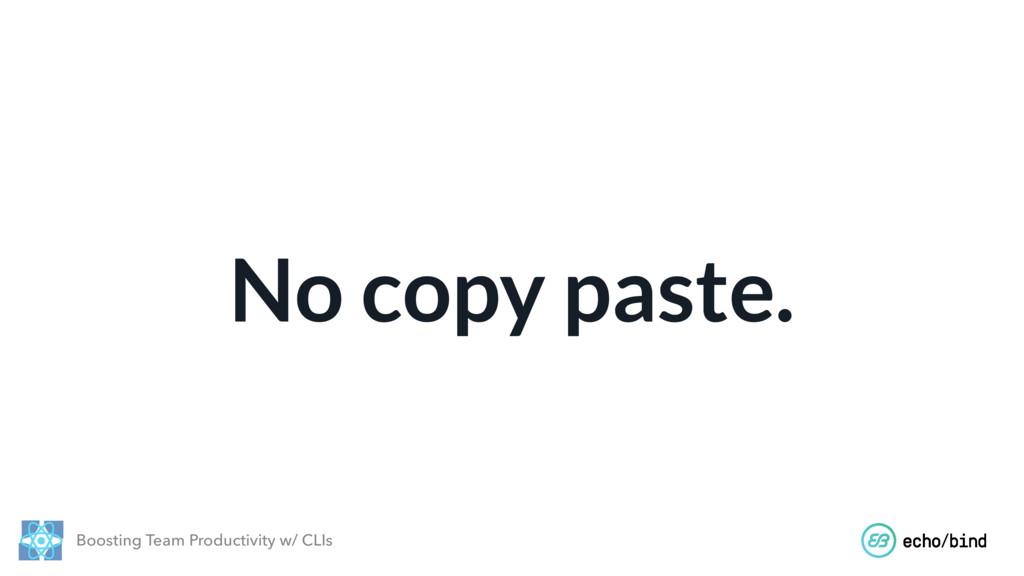 Boosting Team Productivity w/ CLIs No copy past...