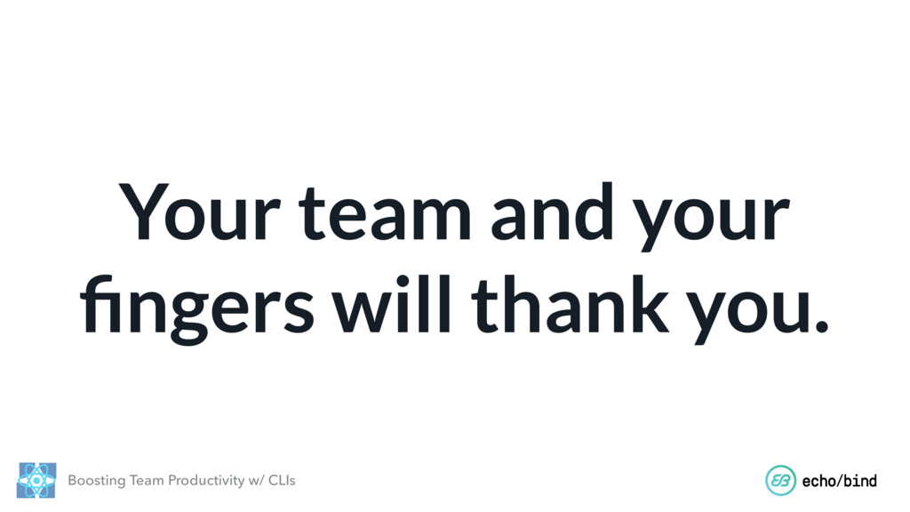 Boosting Team Productivity w/ CLIs Your team an...