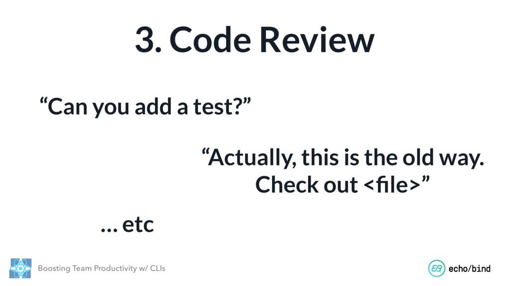Boosting Team Productivity w/ CLIs 3. Code Revi...