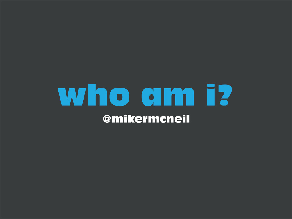 who am i? @mikermcneil