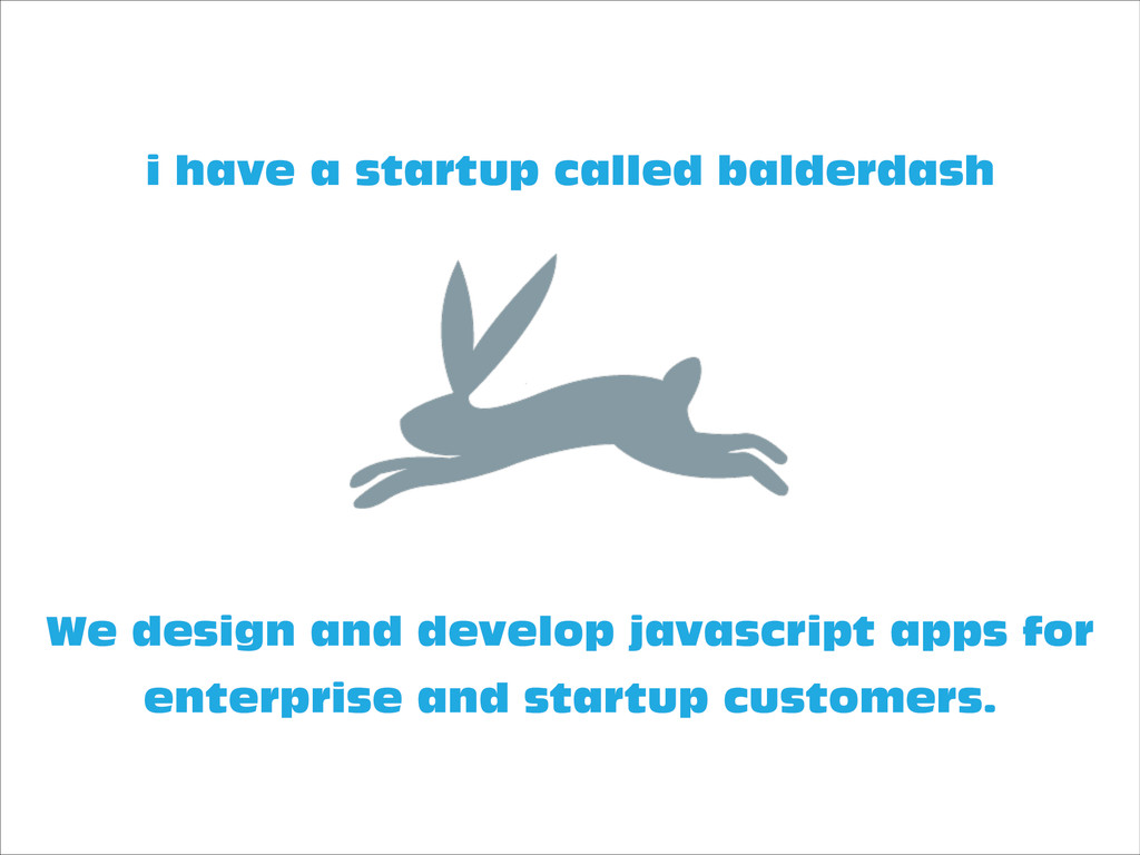 We design and develop javascript apps for enter...
