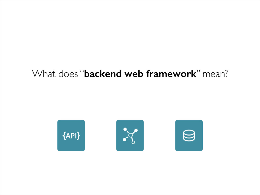 "What does ""backend web framework"" mean?"