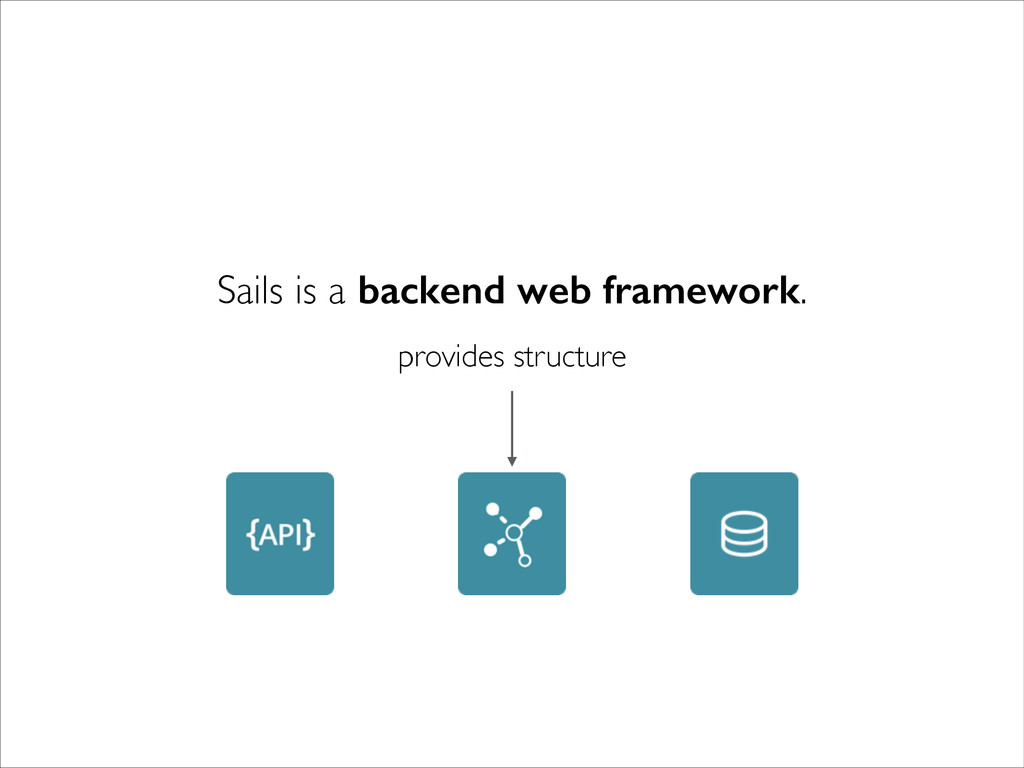 provides structure Sails is a backend web frame...