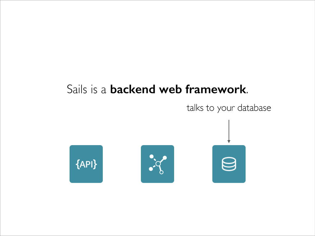 talks to your database Sails is a backend web f...