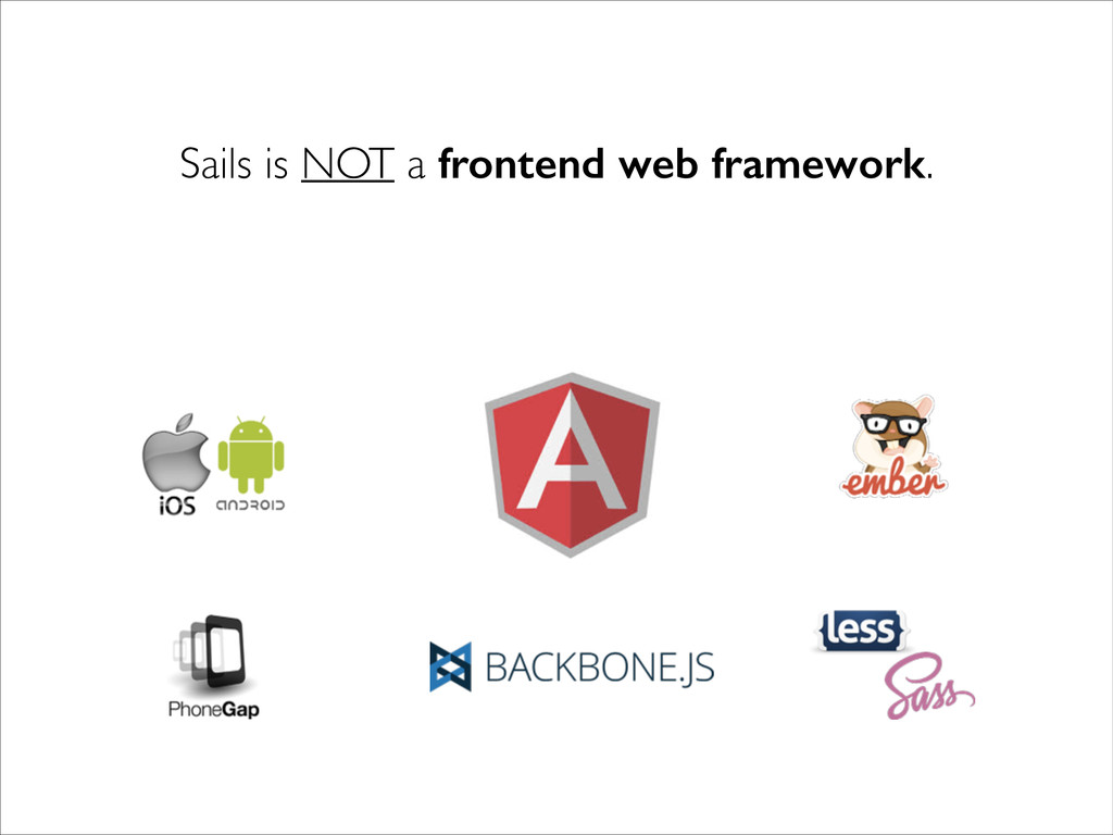 Sails is NOT a frontend web framework.