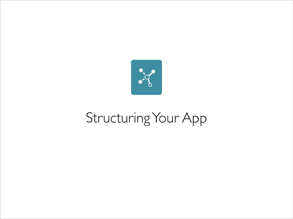 Structuring Your App
