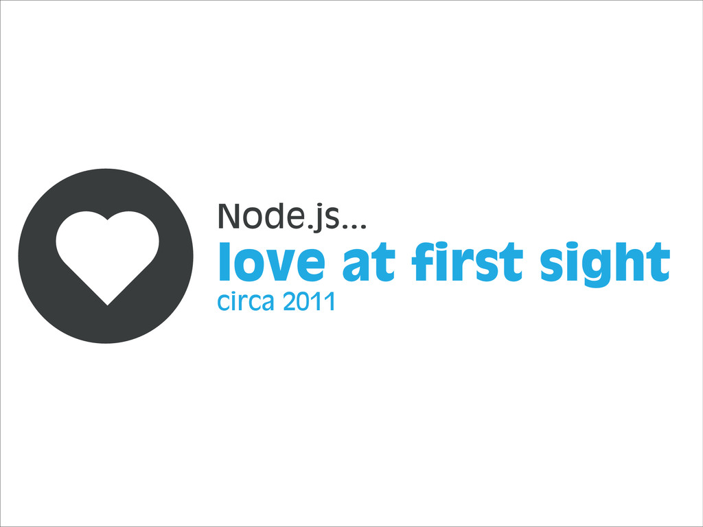 love at first sight circa 2011 Node.js...
