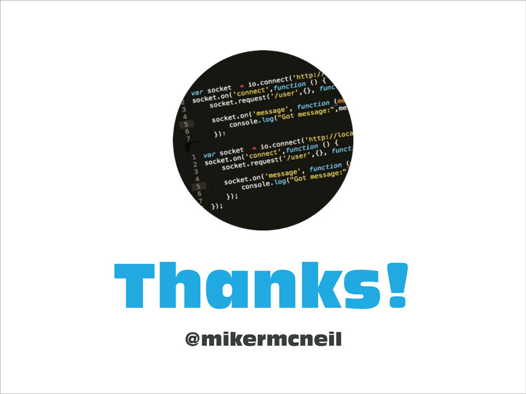 Thanks! @mikermcneil mike@balderdash.co