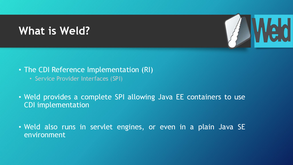What is Weld? • The CDI Reference Implementatio...