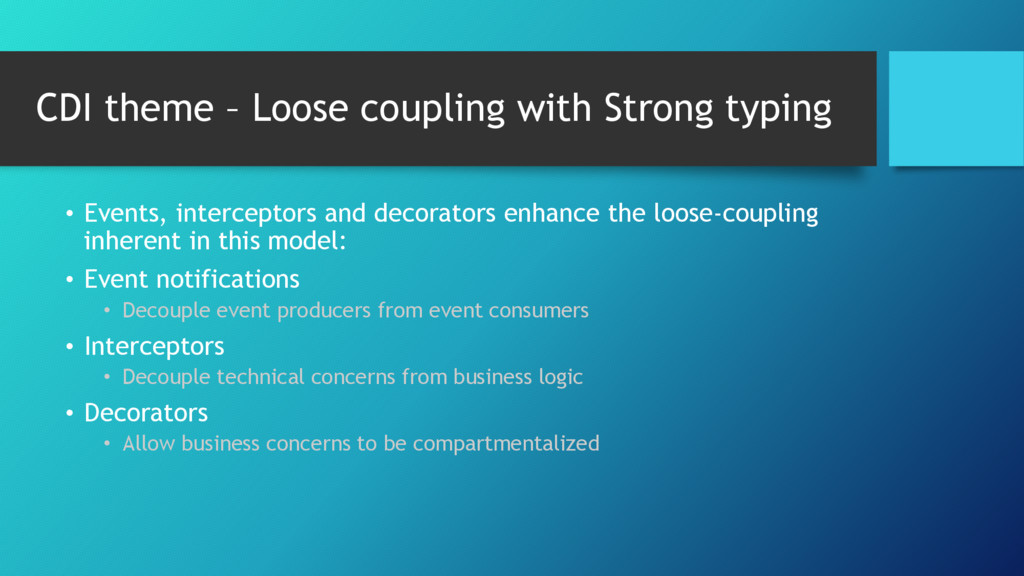 CDI theme – Loose coupling with Strong typing •...