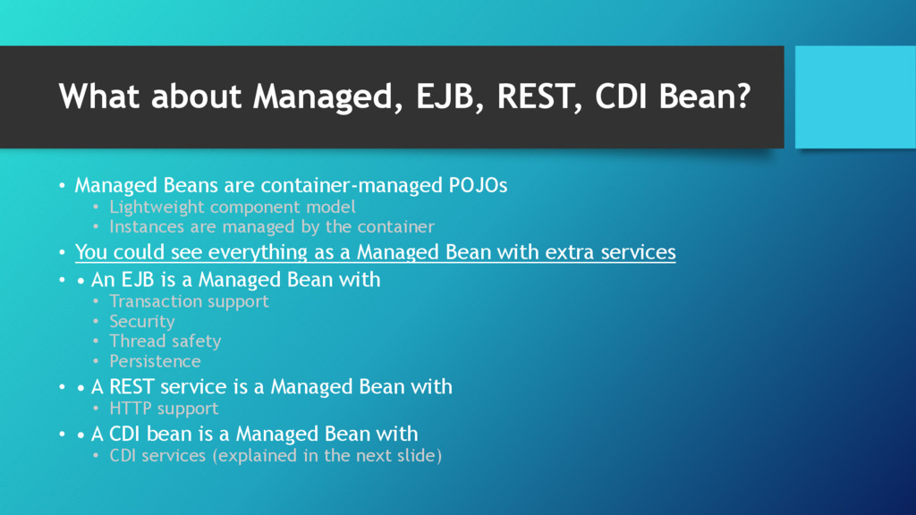 What about Managed, EJB, REST, CDI Bean? • Mana...