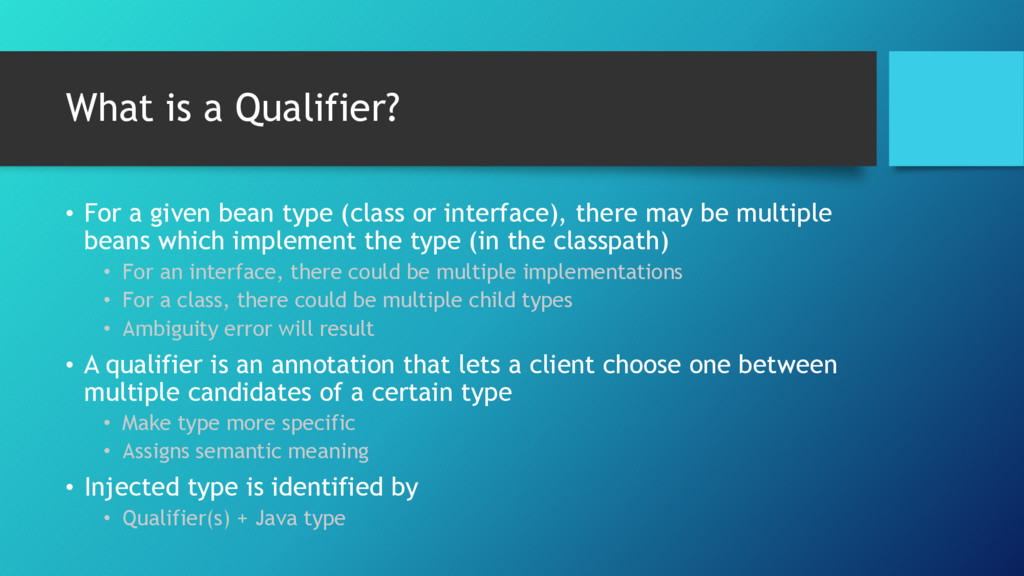 What is a Qualifier? • For a given bean type (c...