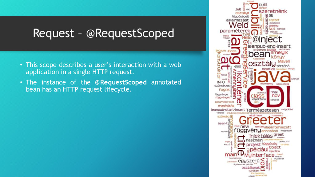 Request – @RequestScoped • This scope describes...