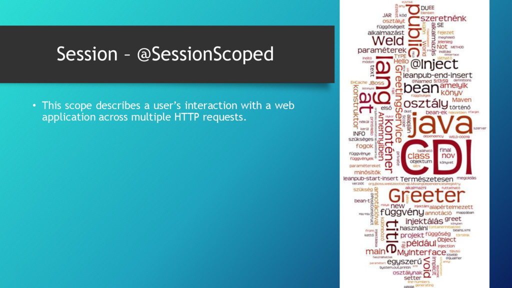 Session – @SessionScoped • This scope describes...