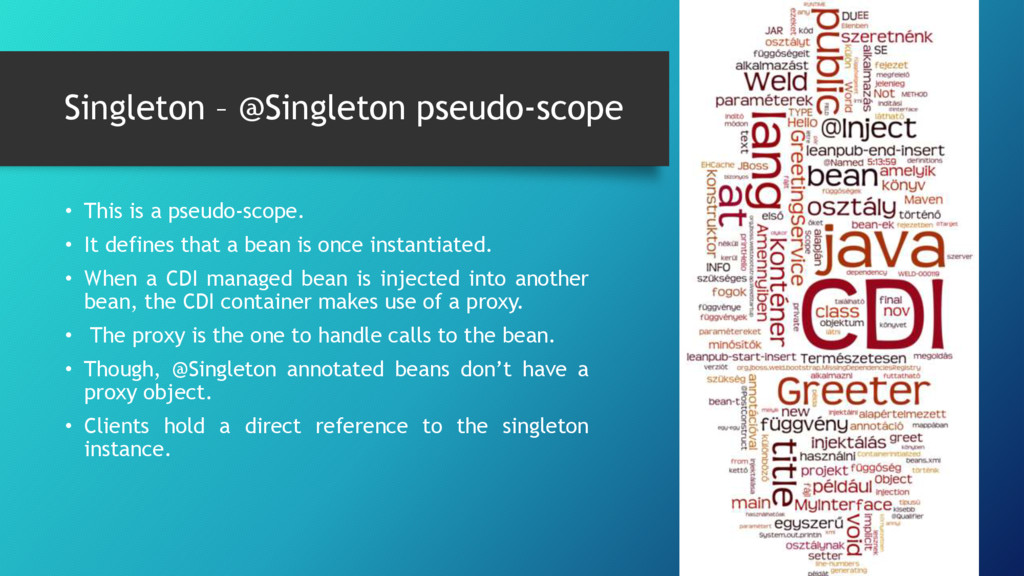 Singleton – @Singleton pseudo-scope • This is a...