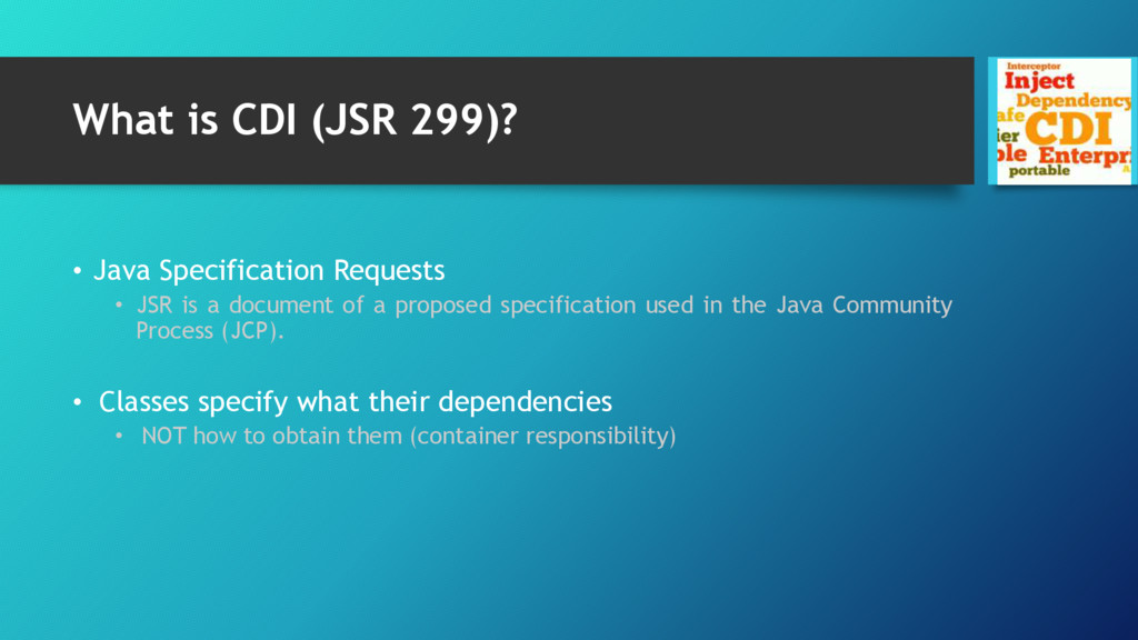 What is CDI (JSR 299)? • Java Specification Req...