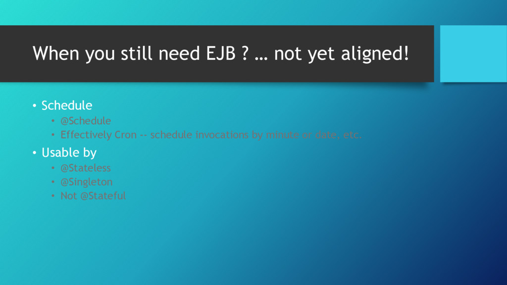 When you still need EJB ? … not yet aligned! • ...