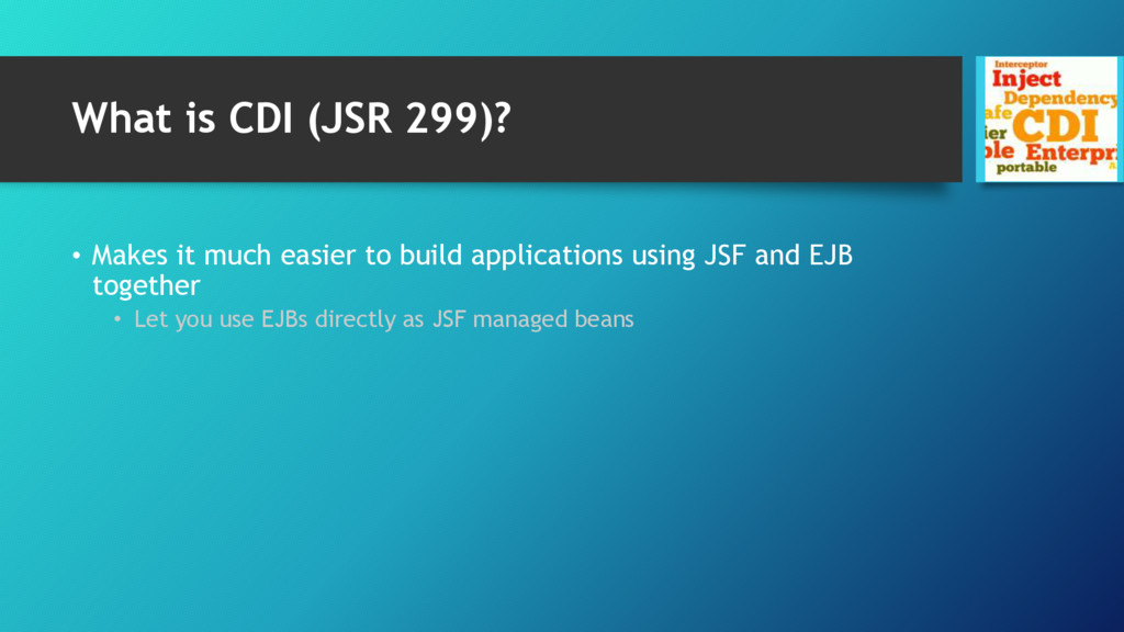 What is CDI (JSR 299)? • Makes it much easier t...