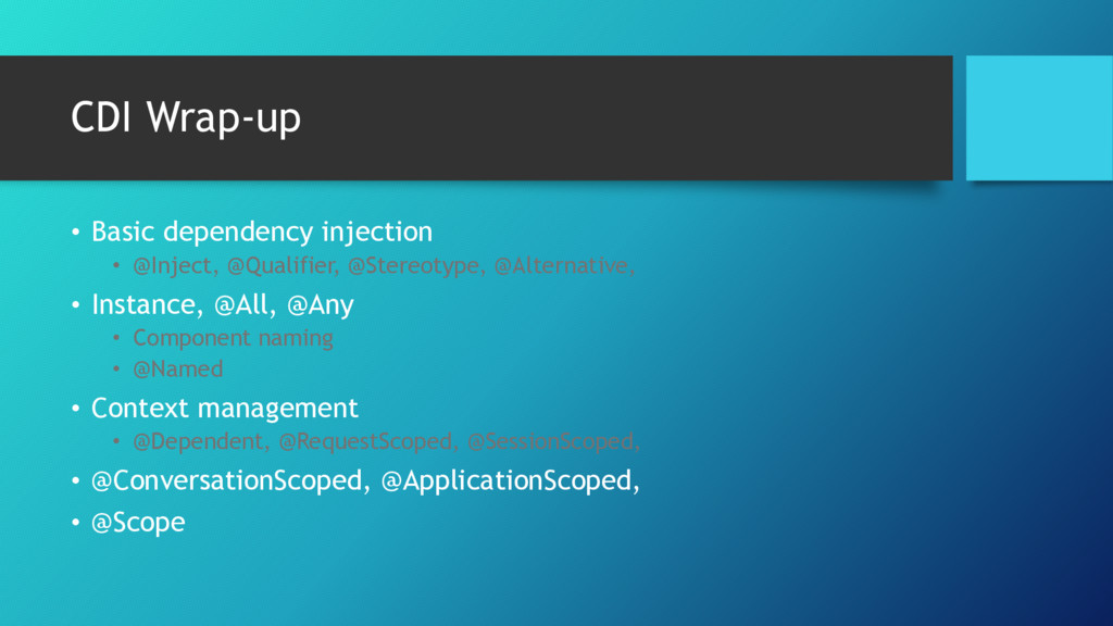 CDI Wrap-up • Basic dependency injection • @Inj...