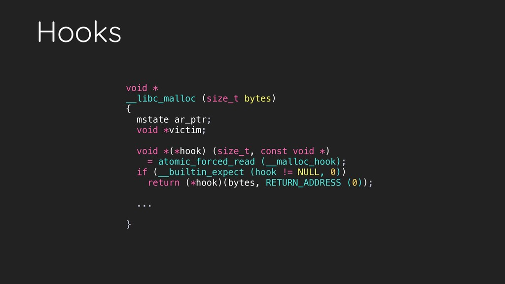 Hooks void * __libc_malloc (size_t bytes) { mst...