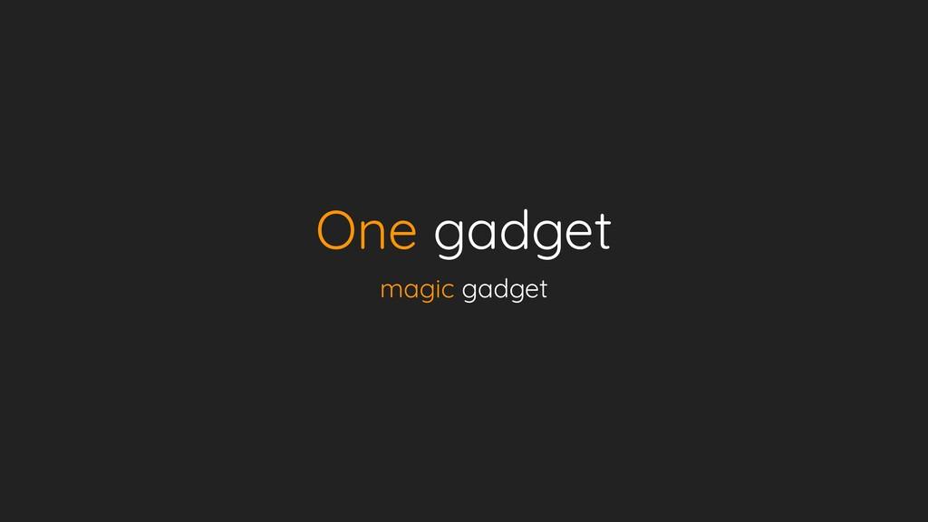 One gadget magic gadget