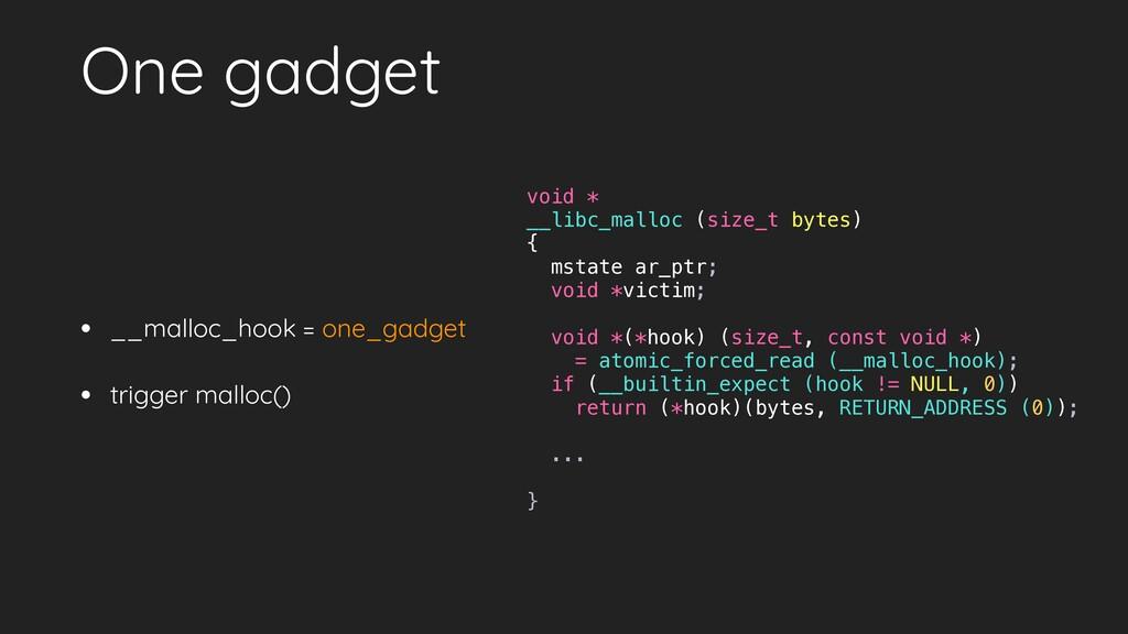 One gadget • __malloc_hook = one_gadget • trigg...