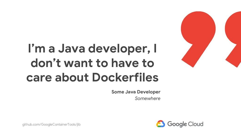 github.com/GoogleContainerTools/jib I'm a Java ...