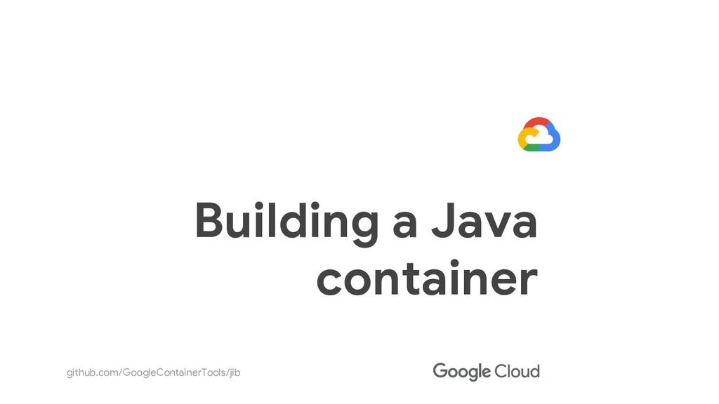 github.com/GoogleContainerTools/jib Building a ...