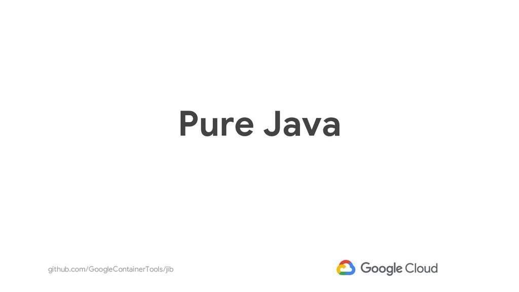 github.com/GoogleContainerTools/jib Pure Java
