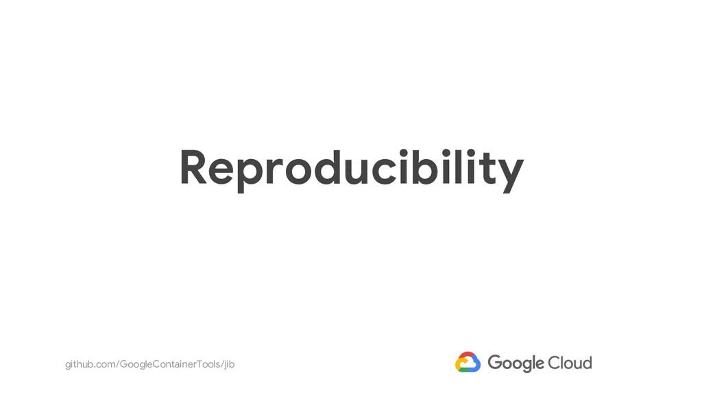 github.com/GoogleContainerTools/jib Reproducibi...