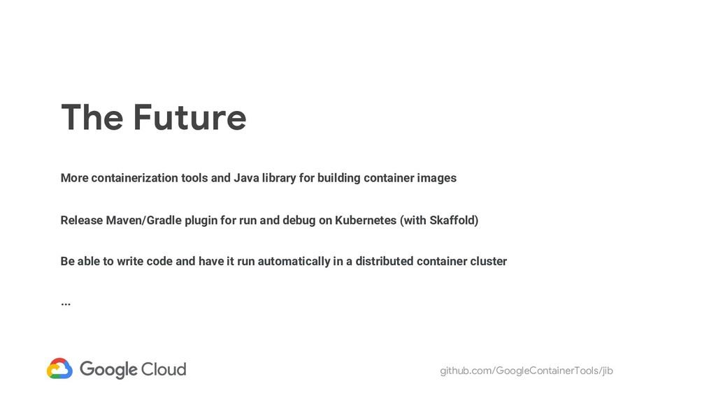github.com/GoogleContainerTools/jib The Future ...