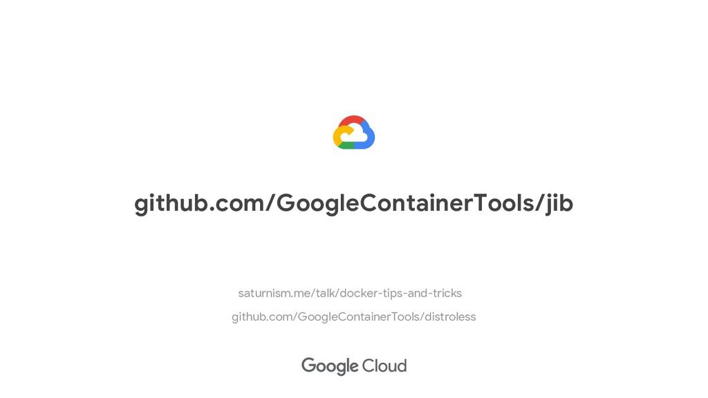 github.com/GoogleContainerTools/jib github.com/...