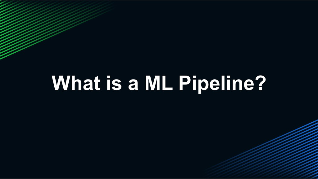 What is a ML Pipeline?