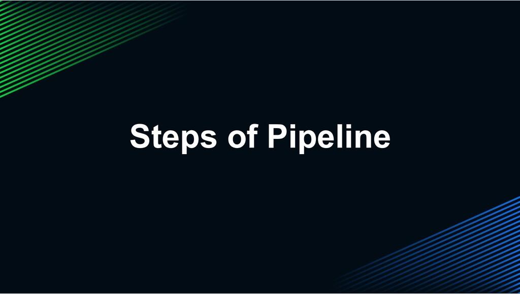 Steps of Pipeline