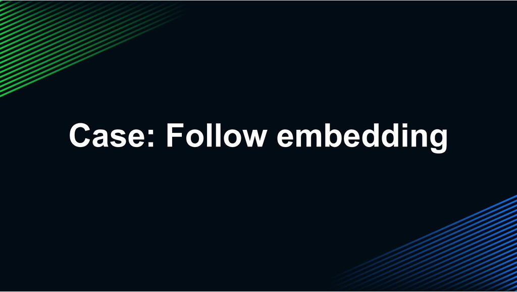 Case: Follow embedding